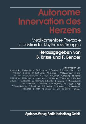 Autonome Innervation Des Herzens: Medikamentose Therapie Bradykarder Rhythmusstorungen - Brisse, B (Editor), and Bender, F (Editor)