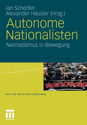 Autonome Nationalisten: Neonazismus in Bewegung - Schedler, Jan (Editor), and Hausler, Alexander (Editor)