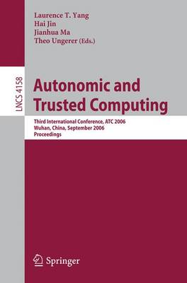 Autonomic and Trusted Computing: Third International Conference, ATC 2006, Wuhan, China, September 3-6, 2006 - Yang, Laurence T (Editor), and Jin, Hai (Editor), and Ma, Jianhua (Editor)