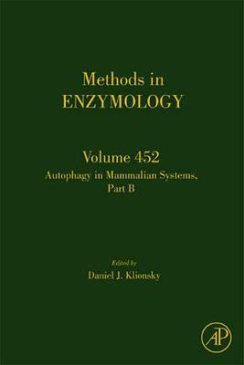 Autophagy in Mammalian Systems, Part B: Volume 452 - Klionsky, Daniel J. (Editor)