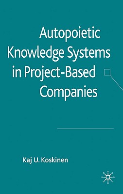 Autopoietic Knowledge Systems in Project-Based Companies - Koskinen, K.