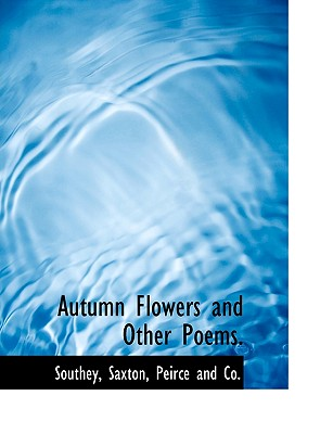 Autumn Flowers and Other Poems. - Southey, and Saxton, Peirce And Co (Creator)
