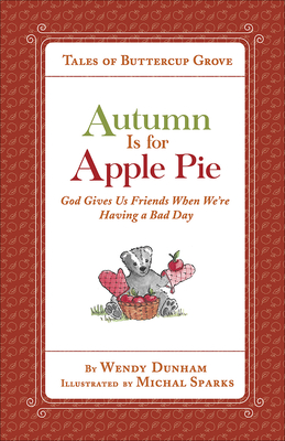 Autumn Is for Apple Pie: God Gives Us Friends When We're Having a Bad Day - Dunham, Wendy, and Sparks, Michal
