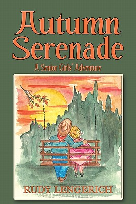Autumn Serenade: A Senior Girls' Adventure - Lengerich, Rudy