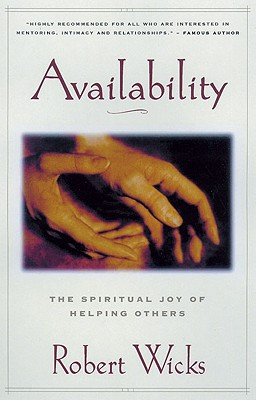 Availability: The Spiritual Joy of Helping Others - Wicks, Robert J, PhD