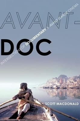 Avant-Doc: Intersections of Documentary and Avant-Garde Cinema - MacDonald, Scott
