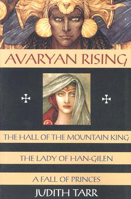 Avaryan Rising: The Hall of the Mountain King, the Lady of Han-Gilen, a Fall of Princes - Tarr, Judith