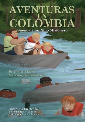 Aventuras En Colombia: Sueno de Un Nino Misionero Que Se Convierte En Realidad - Stendal, Martin