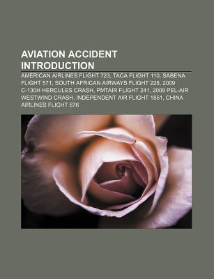 Aviation Accident Introduction: Tarom Flight 3107, Independent Air Flight 1851, B-25 Empire State Building Crash, 2009 C-130h Hercules Crash - Books, LLC (Creator)