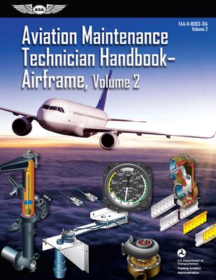 Aviation Maintenance Technician Handbook: Airframe, Volume 2: Faa-H-8083-31a, Volume 2 - Federal Aviation Administration (Faa)/Aviation Supplies & Academics (Asa)