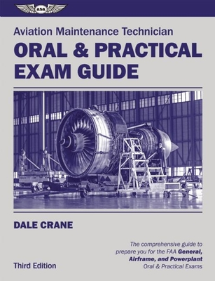 Aviation Maintenance Technician Oral & Practical Exam Guide - Crane, Dale, and Thompson, Raymond E (Editor)