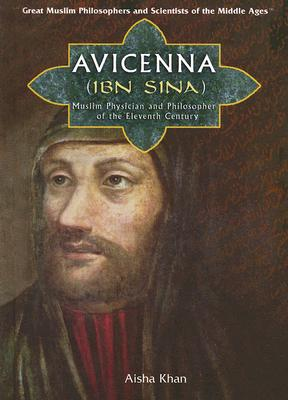 Avicenna (Ibn Sina): Muslim Physician and Philosopher of the Eleventh Century - Khan, Aisha