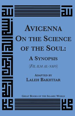 Avicenna on the Science of the Soul: A Synopsis (Fil Ilm Al-Nafs) - Avicenna, and Bakhtiar, Laleh (Adapted by)