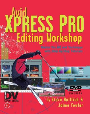 Avid Xpress Pro Editing Workshop - Hullfish, Steve