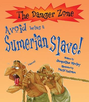 Avoid Being a Sumerian Slave - Morley, Jacqueline