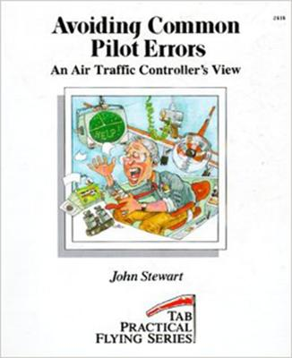 Avoiding Common Pilot Errors: An Air Traffic Controller's View - Stewart, John