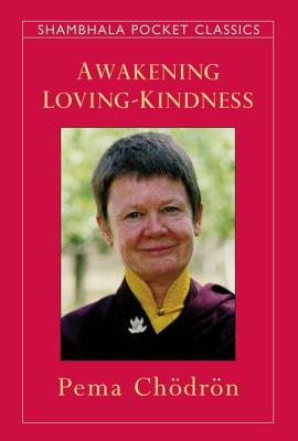 Awakening Loving-Kindness - Chodron, Pema