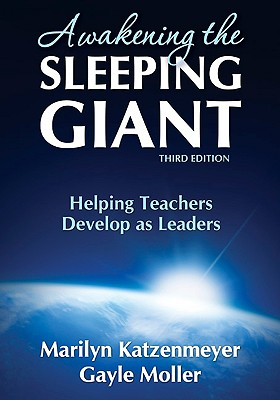 Awakening the Sleeping Giant: Helping Teachers Develop as Leaders - Katzenmeyer, Marilyn H, and Moller, Gayle V, Professor
