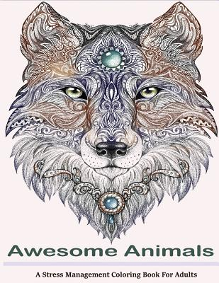 Awesome Animals Adult Coloring Books A Stress Management Book For Adults