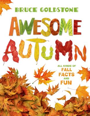 Awesome Autumn: All Kinds of Fall Facts and Fun - Goldstone, Bruce (Photographer)