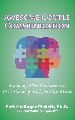 Awesome Couple Communication: Expressing What You Mean and Understanding What the Other Meant - Pickett, Patt Hollinger
