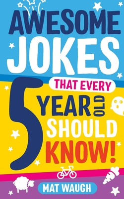 Awesome Jokes That Every 5 Year Old Should Know! - Waugh, Mat (Editor)
