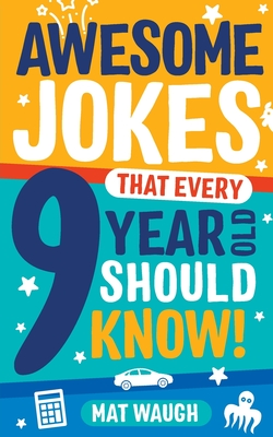 Awesome Jokes That Every 9 Year Old Should Know! - Waugh, Mat (Editor)