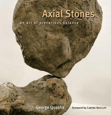 Axial Stones: An Art of Precarious Balance - Quasha, George