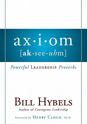 Axiom: Powerful Leadership Proverbs - Hybels, Bill, and Hybels, Lynne, Mrs.
