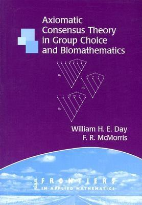 Axiomatic Concensus Theory in Group Choice and Biomathematics - Day, William H E