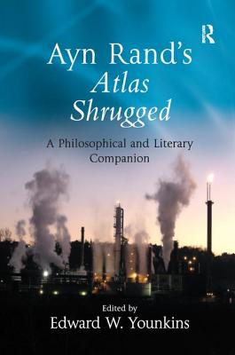 Ayn Rand's Atlas Shrugged: A Philosophical and Literary Companion - Younkins, Edward W (Editor)