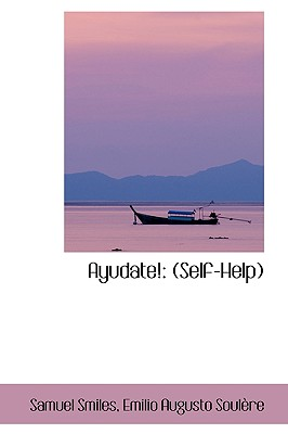 Ayudate: Self-Help - Smiles, Emilio Augusto Soulaure Samuel
