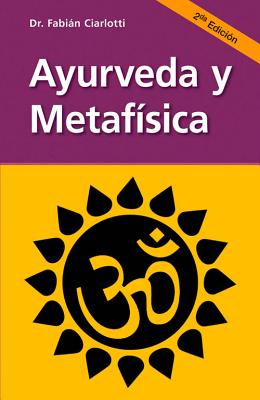 Ayurveda y Metafisica - Ciarlotti, Fabian