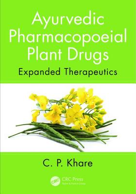 Ayurvedic Pharmacopoeial Plant Drugs: Expanded Therapeutics - Khare, C P