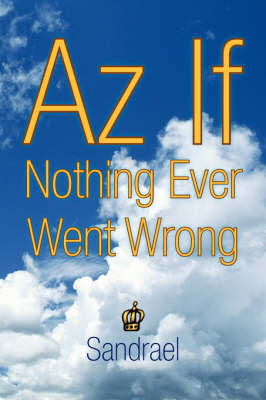 AZ If Nothing Ever Went Wrong - Sandrael