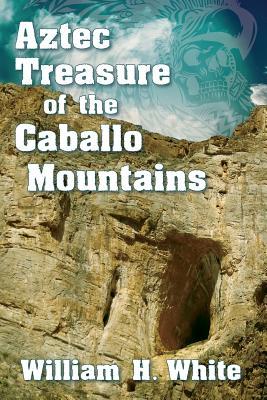 Aztec Treasure of the Caballo Mountains - White, William H