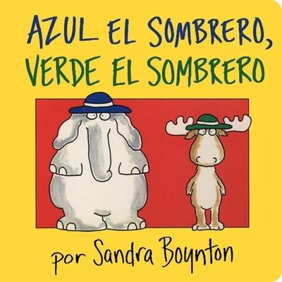 Azul El Sombrero, Verde El Sombrero (Blue Hat, Green Hat) - Boynton, Sandra (Illustrator)