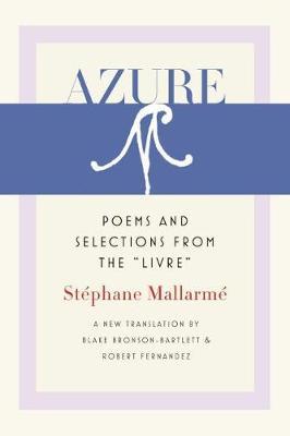 Azure - Mallarme, Stephane, and Bronson-Bartlett, Blake (Translated by), and Fernandez, Robert (Translated by)