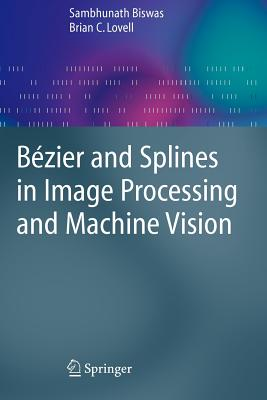 Bézier and Splines in Image Processing and Machine Vision - Biswas, Sambhunath, and Lovell, Brian C