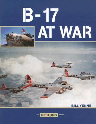 B-17 at War - Yenne, Bill