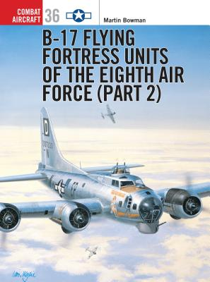 B-17 Flying Fortress Units of the Eighth Air Force (Part 2) - Bowman, Martin