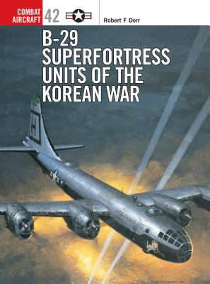 B-29 Superfortress Units of the Korean War - Dorr, Robert F
