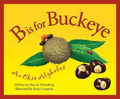 B is for Buckeye: An Ohio Alphabet - Schonberg, Marcia