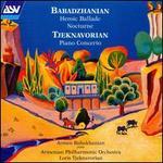 Babadzhanian: Heroic Ballade; Nocturne; Tjeknavorian: Piano Concerto