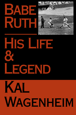 Babe Ruth: His Life and Legend - Wagenheim, Kal