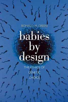 Babies by Design: The Ethics of Genetic Choice - Green, Ronald M