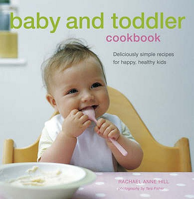 Baby and Toddler Cookbook - Hill, Rachel Anne