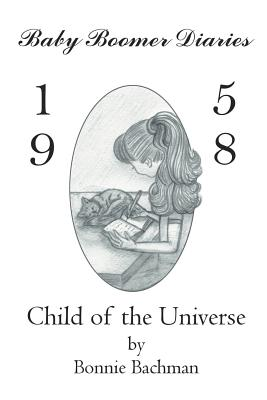 Baby Boomer Diaries: 1958: Child of the Universe - Bachman, Bonnie