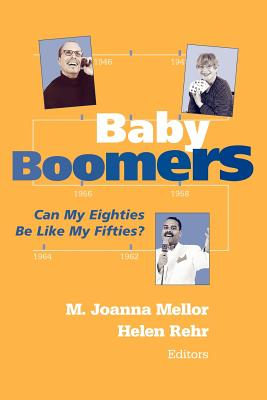 Baby Boomers: Can My Eighties Be Like My Fifties? - Mellor, M Joanna (Editor)