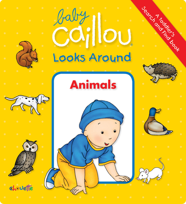 Baby Caillou Looks Around: Animals (A Toddler's Search and Find Book) - Paradis, Anne (Text by), and Brignaud, Pierre (Illustrator)